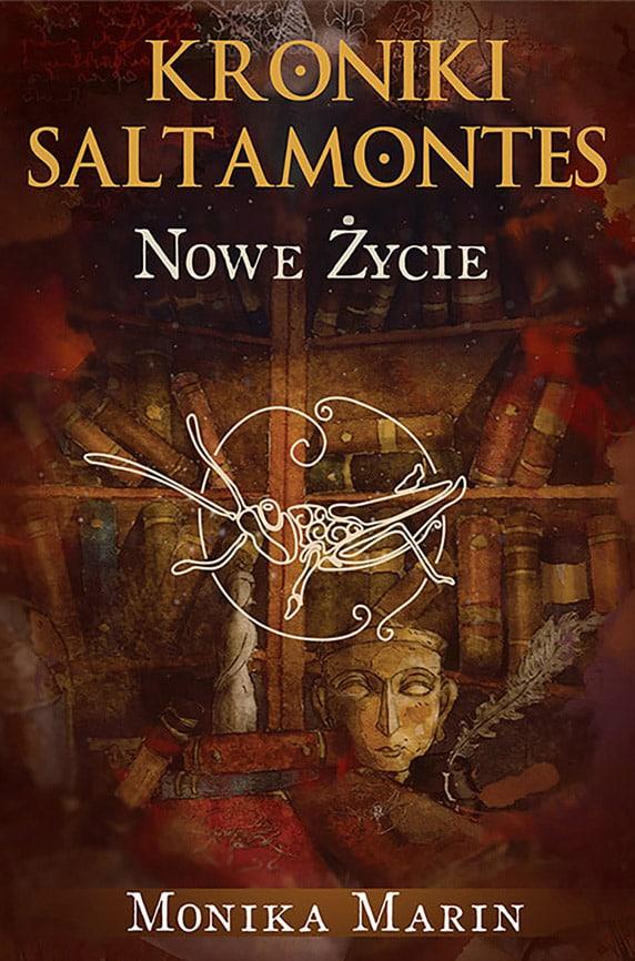 Okładka III tomu przygodowego cyklu Moniki Marin - Kroniki Saltamontes - Nowe życie